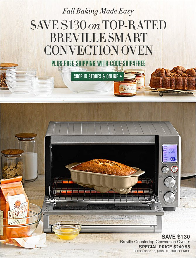 Fall Baking Made Easy - SAVE $130 ON TOP-RATED BREVILLE SMART CONVECTION OVEN - PLUS FREE SHIPPING WITH CODE SHIP4FREE - SHOP IN STORES & ONLINE