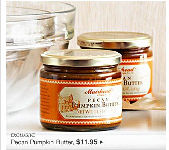 EXCLUSIVE - Pecan Pumpkin Butter, $11.95