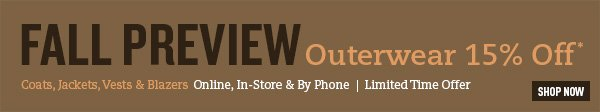 Fall Preview - 15% Off Outerwear