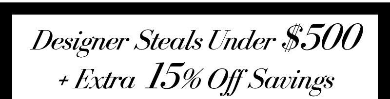 Designer Steals Under $500 + Extra 15% Off Savings