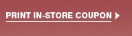 Print In–Store Coupon »