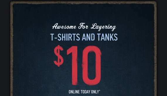 AWESOME FOR LAYERING T–SHIRTS AND TANKS $10 ONLINE TODAY ONLY*