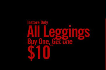 INSTORE ONLY - ALL LEGGINGS BOGO $10