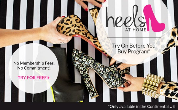 Introducing Heels At Home Try On Before You Buy Program. No Membership Fees, No Commitment.