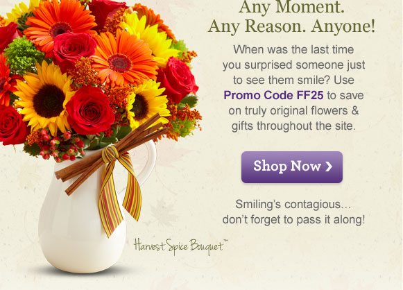 When was the last time you surprised someone just to see them smile? Use Promo Code FF25  to save on truly original flowers & gifts throughout the site.  Smiling's contagious…don't forget to pass it along!