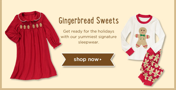 Gingerbread Sweets. Get ready for the holidays with our yummiest signature sleepwear.
