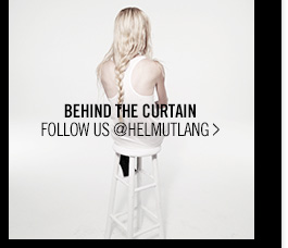 BEHIND THE CURTAIN - FOLLOW US @HELMUTLANG >
