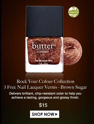 Rock Your Colour Collection 3 Free Nail Lacquer Vernis - Brown Sugar  Delivers brilliant, chip-resistant color to help you achieve a lasting, gorgeous and glossy finish. $15.00  Shop Now>>