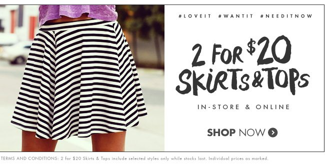 2 For $20 Skirts & Tops