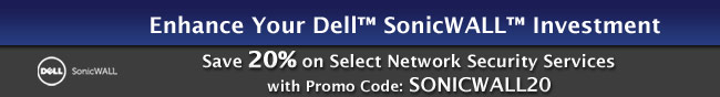 Enhance Your Dell SonicWALL Investment. Save 20% on Select Network Security Services with Promo Code: SONICWALL20