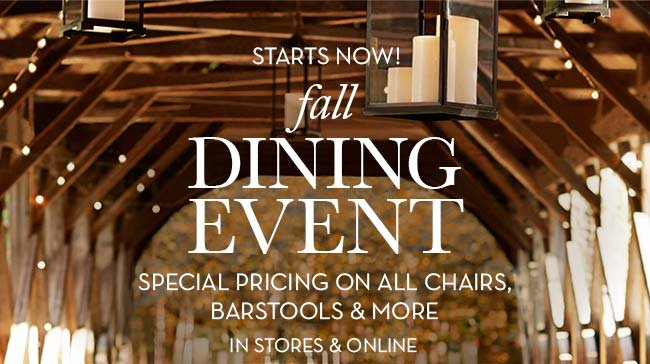 STARTS NOW! - fall DINING EVENT - SPECIAL PRICING ON ALL CHAIRS, BARSTOOLS & MORE - IN STORES & ONLINE