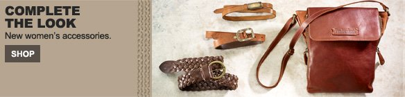 Complete the Look. New Women's Accessories. Shop.