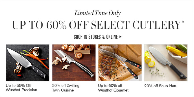 Limited Time Only - UP TO 60% OFF SELECT CUTLERY* - SHOP IN STORES & ONLINE