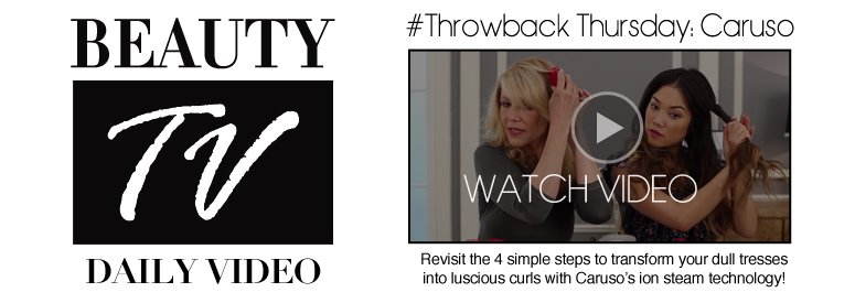 Beauty TV #Throwback Thursday: Caruso	 Revisit the 4 simple steps to transform your dull tresses into luscious curls with Caruso's ion steam technology! Watch Video>>
