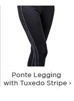 Ponte Legging with Tuxedo Stripe
