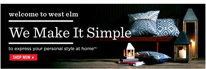welcome to west elm. we make it simple to express your personal style at home. Shop Now.