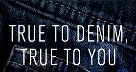 TRUE TO DENIM, TRUE TO YOU