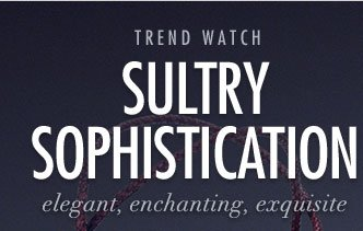 Sultry Sophistication - Elegant, enchanting, exquisite