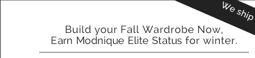 Build your Fall Wardrobe Now, Earn Modnique Elite Status for Winter.