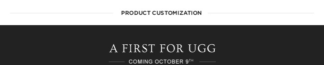 A FIRST FOR UGG - COMING OCTOBER 9TH