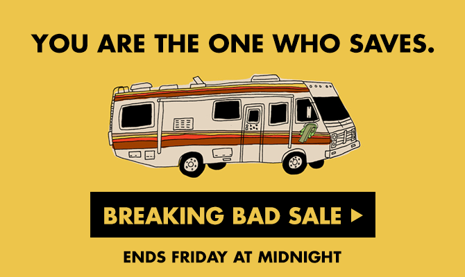 Breaking Bad Sale - Ends Firday at Midnight