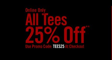ONLINE ONLY - ALL TEES 25% OFF**