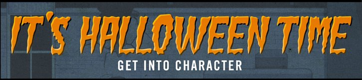 IT'S HALLOWEEN TIME - GET INTO CHARACER