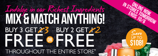 Indulge in our Richest Ingredients -- MIX & MATCH ANYTHING! -- Online now, in stores tomorrow | Ends 10/6 -- Buy 3 Get 3 FREE -or- Buy 2 Get 2 FREE throughout the entire store* -- Save up to $108!