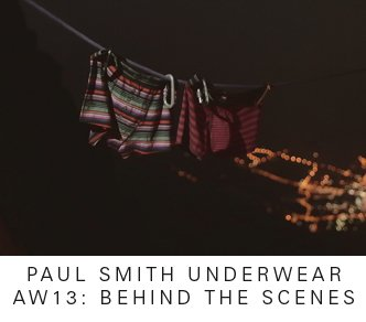 PAUL SMITH UNDERWEAR AW13: BEHIND THE SCENES