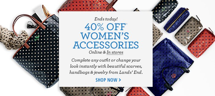 Ends Today 40% off women's accessories