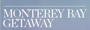 MONTEREY BAY GETAWAY