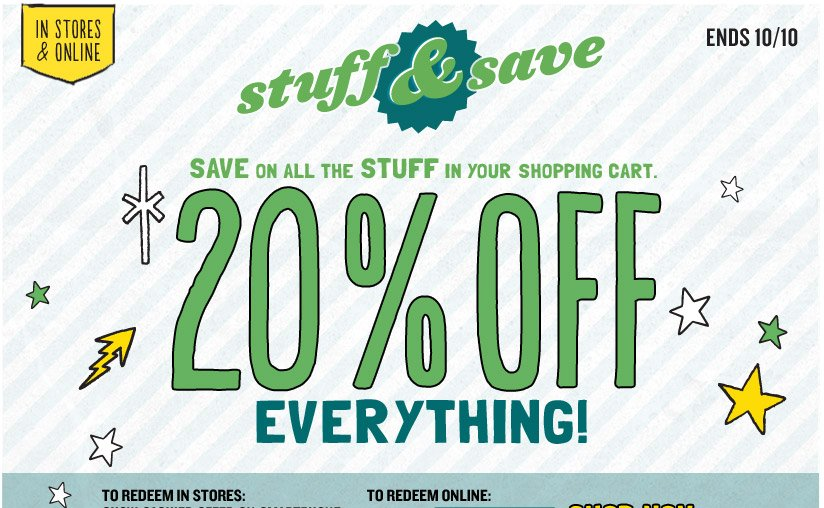 IN STORES & ONLINE | stuff & save | SAVE ON ALL THE STUFF IN YOUR SHOPPING CART. 20% OFF EVERYTHING | ENDS 10/10