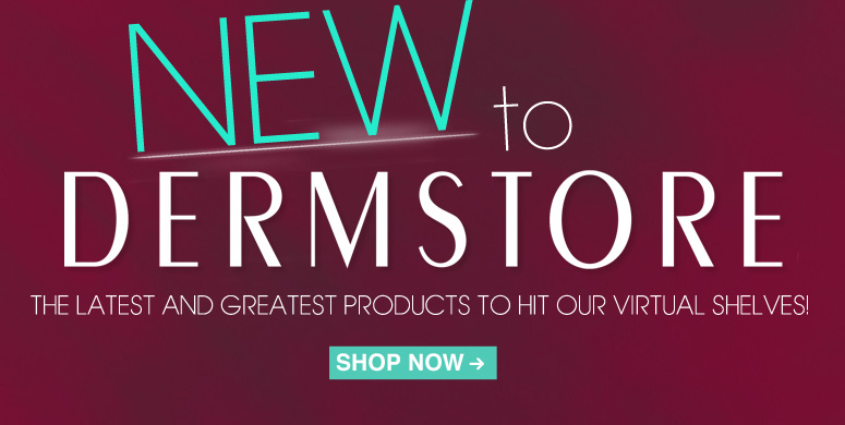 New to DermStore The latest and greatest products to hit our virtual shelves!  Shop Now>>