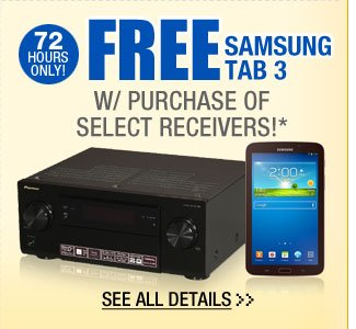 72 HOURS ONLY! FREE SAMSUNG TAB 3 W/ PURCHASE OF SELECT RECEIVERS!*