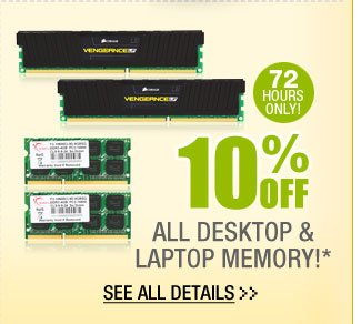 72 HOURS ONLY! 10% OFF ALL DESKTOP & LAPTOP MEMORY!*