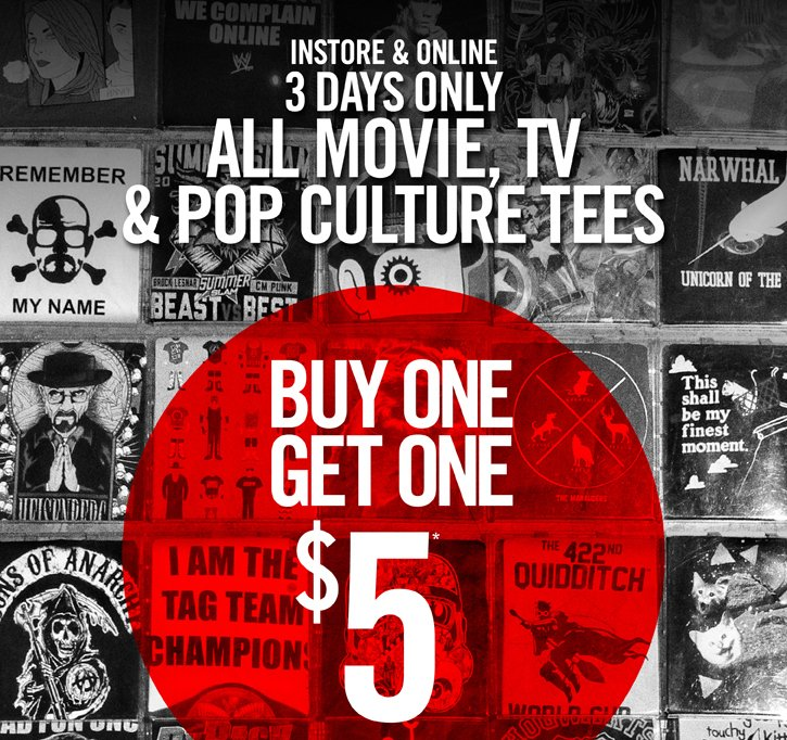 INSTORE & ONLINE - 3 DAYS ONLY - ALL MOVIE, TV & POP CULTURE TEES BOGO $5*