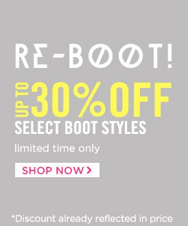 Re-Boot! Up to 30% Select Boot Styles