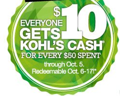 Everyone gets $10 Kohl's Cash for every $50 spent through Oct. 5. Redeemable Oct. 6-17!