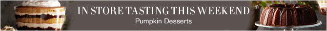 IN STORE TASTING THIS WEEKEND - Pumpkin Desserts