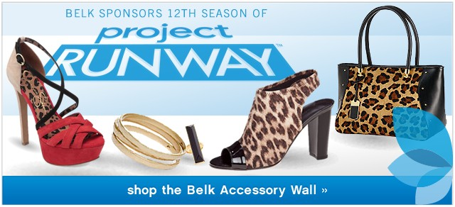 Belk Sponsors 12th seaon of Project Runway. Shop the Belk Accessory Wall.