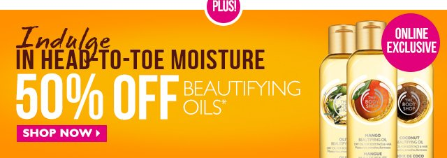 Plus! Indulge In Head-To-Toe Moisture 50% OFF Beautifying Oils Online EXCLUSIVE