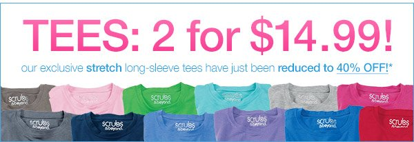Our exclusive stretch tees are 2 for $14.99!