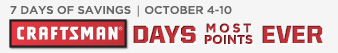 CRAFTSMAN® Days Most Points Ever | 7 Days of Savings | October 4-10