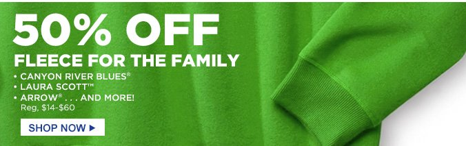 50% Off Fleece for the Family | Canyon River Blues® | Laura Scott™ | Arrow® ... and More! | Reg, $14-$60 | SHOP NOW