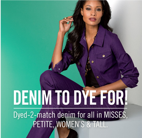 Denim to dye for! Dyed-2-match denim for all in misses, petite, women's & tall.