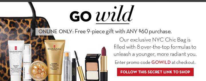 GO WILD. Online only: Free 9-Piece Gift with ANY $60 purchase. Our exclusive NYC Chic Bag is filled with 8 over-the top formulas to unleash a younger, more radiant you. Enter code GOWILD at checkout. FOLLOW THIS SECRET LINK TO SHOP.