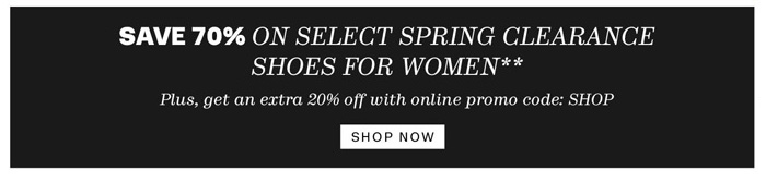 Save 70% off Select Spring Clearance Shoes for Women**