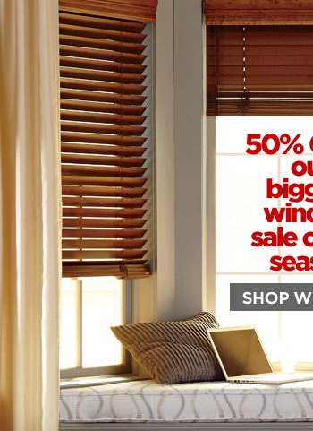 50% OFF** our biggest window sale of the season  SHOP WINDOW ›
