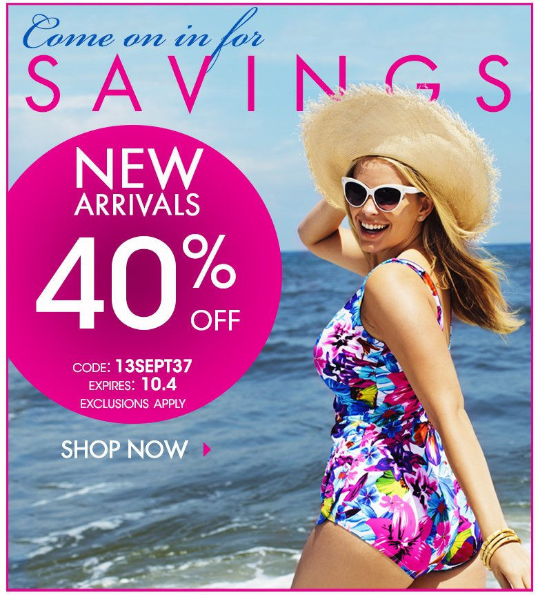 Come on in for Savings - New Arrivals 40% OFF! Code: 13SEPT37 - shop now