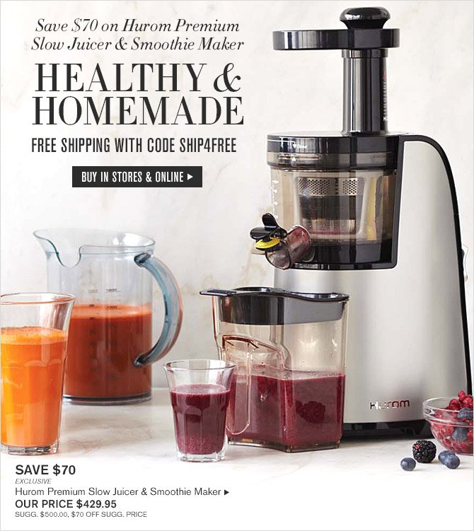 Save $70 on Hurom Premium Slow Juicer & Smoothie Maker -- HEALTHY & HOMEMADE -- FREE SHIPPING WITH CODE SHIP4FREE -- BUY IN STORES & ONLINE -- SAVE $70 -- EXCLUSIVE -- Hurom Premium Slow Juicer & Smoothie Maker, OUR PRICE $429.95 -- SUGG. $500.00, $70 OFF SUGG. PRICE